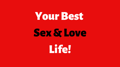 YOUR BEST SEX AND LOVE LIFE
