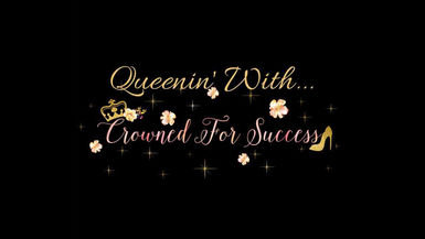 QUEENIN' WITH CROWNED FOR SUCCESS