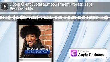 7 Step Client Success/Empowerment Process: Take Responsibility