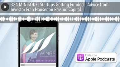 324 MINISODE: Startups Getting Funded – Advice from Investor Fran Hauser on Raising Capital