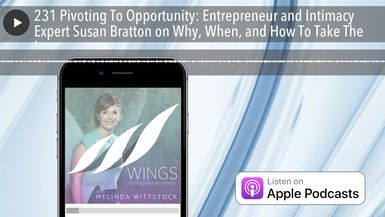 231 Pivoting To Opportunity: Entrepreneur and Intimacy Expert Susan Bratton on Why, When, and How T