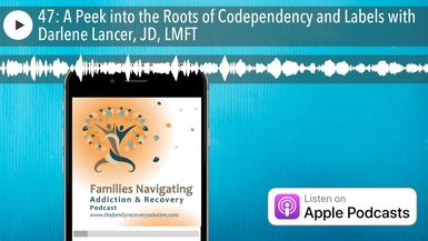 47: A Peek into the Roots of Codependency and Labels with Darlene Lancer, JD, LMFT