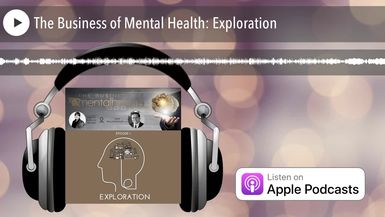 The Business of Mental Health: Exploration