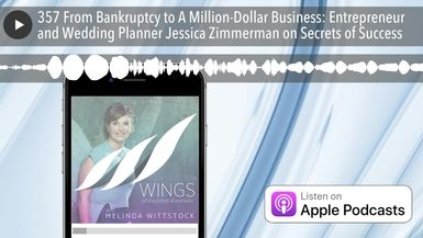 357 From Bankruptcy to A Million-Dollar Business: Entrepreneur and Wedding Planner Jessica Zimmerma