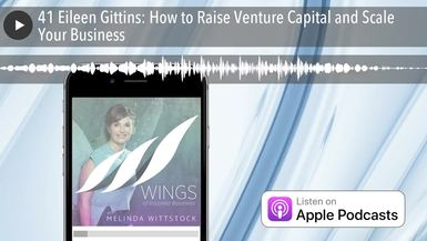 41 Eileen Gittins: How to Raise Venture Capital and Scale Your Business