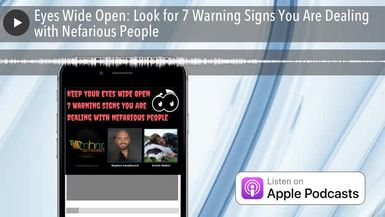 Eyes Wide Open: Look for 7 Warning Signs You Are Dealing with Nefarious People