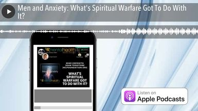 Men and Anxiety: What's Spiritual Warfare Got To Do With It?