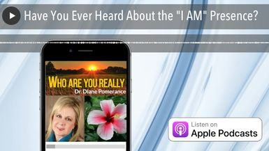 "Have You Ever Heard About the ""I AM"" Presence?"