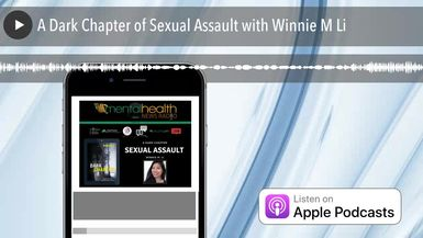 A Dark Chapter of Sexual Assault with Winnie M Li
