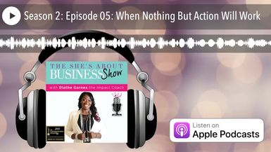Season 2: Episode 05: When Nothing But Action Will Work