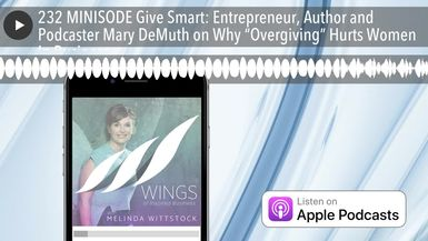 "232 MINISODE Give Smart: Entrepreneur, Author and Podcaster Mary DeMuth on Why ""Overgiving"" Hurts W"