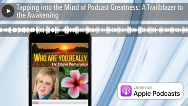 Tapping into the Mind of Podcast Greatness: A Trailblazer to the Awakening