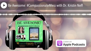 Be Awesome: #CompassionateMess with Dr. Kristin Neff