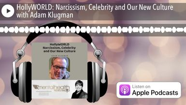 HollyWORLD: Narcissism, Celebrity and Our New Culture with Adam Klugman