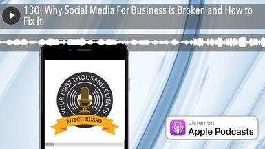 130: Why Social Media For Business is Broken and How to Fix It