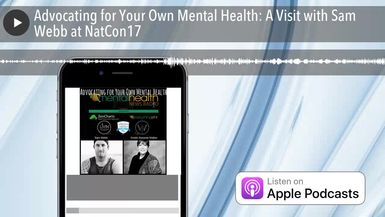 Advocating for Your Own Mental Health: A Visit with Sam Webb at NatCon17
