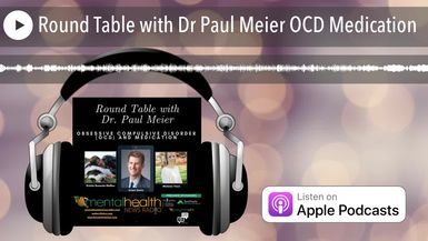 Round Table with Dr Paul Meier OCD Medication
