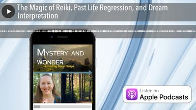 The Magic of Reiki, Past Life Regression, and Dream Interpretation