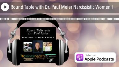 Round Table with Dr. Paul Meier Narcissistic Women I
