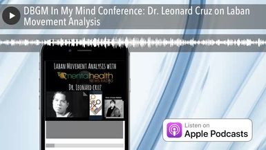 DBGM In My Mind Conference: Dr. Leonard Cruz on Laban Movement Analysis