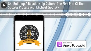 86: Building A Relationship Culture, The First Part Of The Success Process with Michael Zipursky