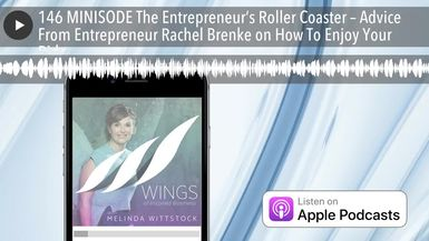 146 MINISODE The Entrepreneur's Roller Coaster – Advice From Entrepreneur Rachel Brenke on How To E