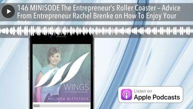 146 MINISODE The Entrepreneur's Roller Coaster – Advice From Entrepreneur Rachel Brenke on How To E