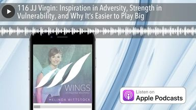 116 JJ Virgin: Inspiration in Adversity, Strength in Vulnerability, and Why It's Easier to Play Big