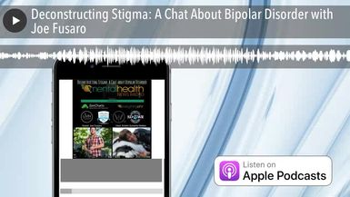 Deconstructing Stigma: A Chat About Bipolar Disorder with Joe Fusaro
