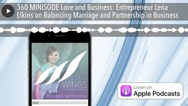 360 MINISODE Love and Business: Entrepreneur Lena Elkins on Balancing Marriage and Partnership in B