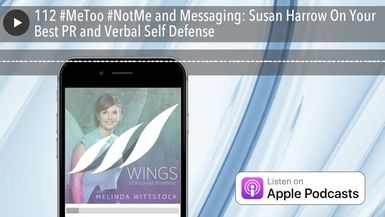 112 #MeToo #NotMe and Messaging: Susan Harrow On Your Best PR and Verbal Self Defense