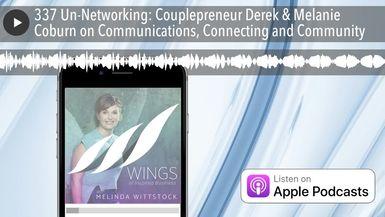 337 Un-Networking: Couplepreneur Derek & Melanie Coburn on Communications, Connecting and Community