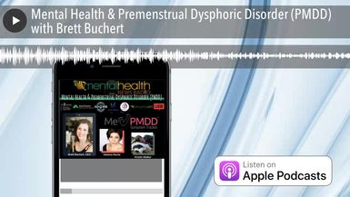 Mental Health & Premenstrual Dysphoric Disorder (PMDD) with Brett Buchert