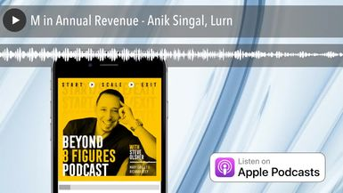 $20M in Annual Revenue - Anik Singal, Lurn