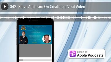 042: Steve Aitchison On Creating a Viral Video