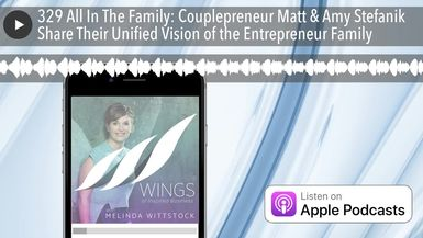 329 All In The Family: Couplepreneur Matt & Amy Stefanik Share Their Unified Vision of the Entrepre