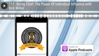 111: Being Chief: The Power Of Individual Influence with Rick Miller