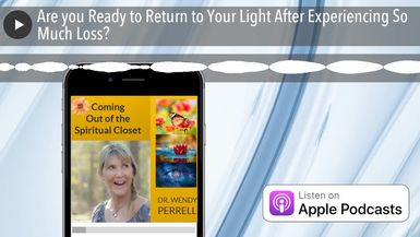 Are you Ready to Return to Your Light After Experiencing So Much Loss?