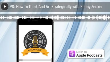 98: How To Think And Act Strategically with Penny Zenker