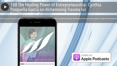 188 The Healing Power of Entrepreneurship: Cynthia Pasquella-Garcia on Alchemizing Trauma for Trans
