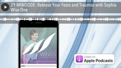 29 MINISODE: Release Your Fears and Traumas with Sophia Wise One