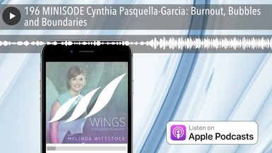 196 MINISODE Cynthia Pasquella-Garcia: Burnout, Bubbles and Boundaries