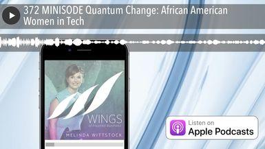 372 MINISODE Quantum Change: African American Women in Tech