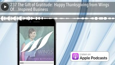 237 The Gift of Gratitude: Happy Thanksgiving from Wings Of…Inspired Business