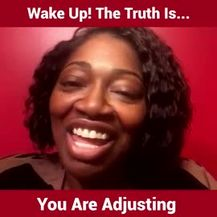 Wake Up! The Truth Is... You Are Adjusting