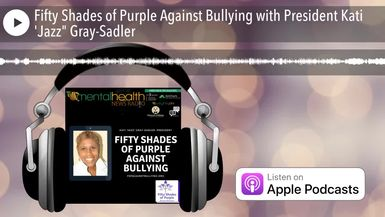 "Fifty Shades of Purple Against Bullying with President Kati 'Jazz"" Gray-Sadler"