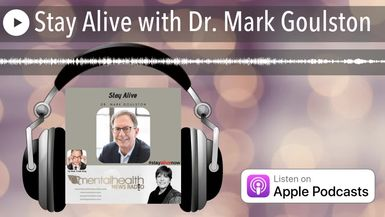 Stay Alive with Dr. Mark Goulston