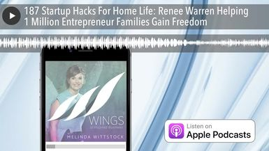 187 Startup Hacks For Home Life: Renee Warren Helping 1 Million Entrepreneur Families Gain Freedom