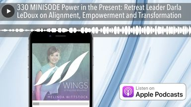 330 MINISODE Power in the Present: Retreat Leader Darla LeDoux on Alignment, Empowerment and Transf