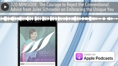 320 MINISODE: The Courage to Reject the Conventional: Advice from Jules Schroeder on Embracing the